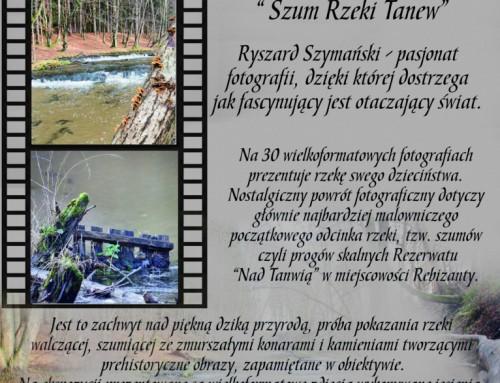 """""""Szum rzeki Tanew"""" – internetowa wystawa prac Ryszarda Szymańskiego."""